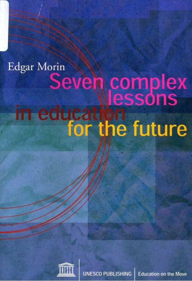 Edgar morin seven complex learnin in education for the future