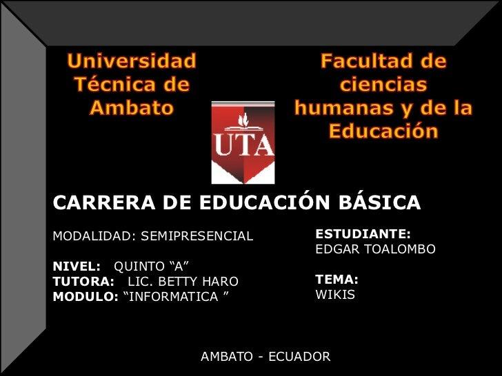 CARRERA DE EDUCACIÓN BÁSICAMODALIDAD: SEMIPRESENCIAL       ESTUDIANTE:                                EDGAR TOALOMBONIVEL:...