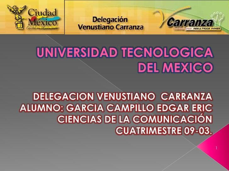 UNIVERSIDAD TECNOLOGICA DEL MEXICO<br />DELEGACION VENUSTIANO  CARRANZA<br />ALUMNO: GARCIA CAMPILLO EDGAR ERIC<br />CI...