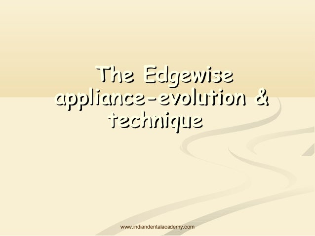 The Edgewise appliance-evolution & technique  www.indiandentalacademy.com