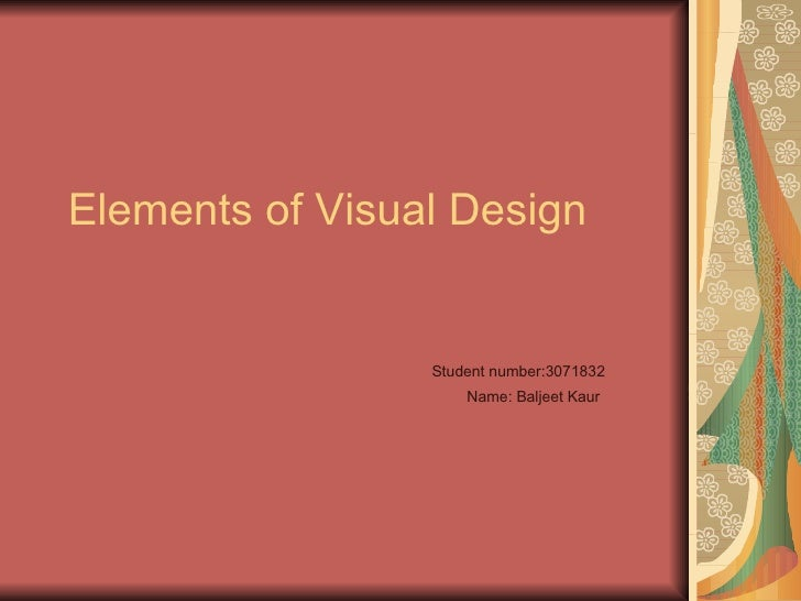 Elements of Visual Design Student number:3071832   Name: Baljeet Kaur