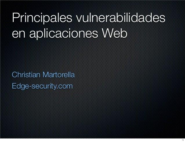 Principales vulnerabilidadesen aplicaciones WebChristian MartorellaEdge-security.com                               1