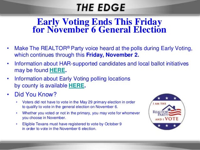 Early Voting Ends This Friday             for November 6 General Election• Make The REALTOR® Party voice heard at the poll...