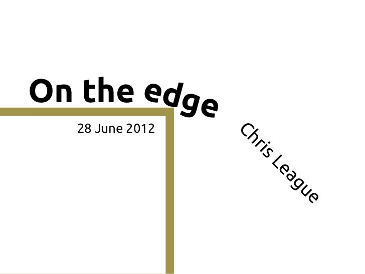 On the edge  28 June 2012                 Ch                   r is                     Le                       ag       ...