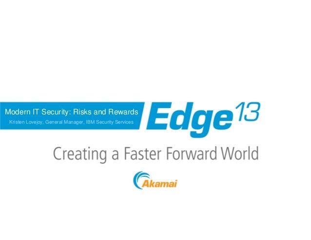 Modern IT Security: Risks and Rewards Kristen Lovejoy, General Manager, IBM Security Services