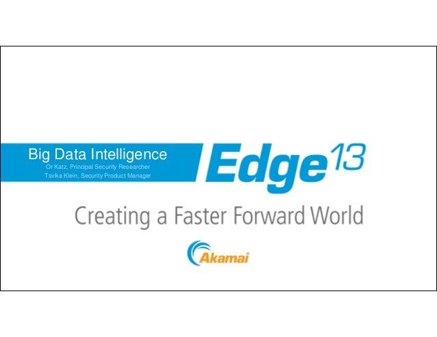 Big Data Intelligence - Or Katz, Akamai and Tsvika Klein, Akamai