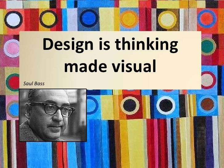 Design is thinking made visual<br />Saul Bass<br />