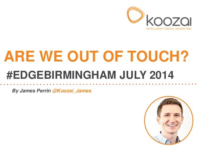 Are We Out Of Touch? Edge Birmingham July 2014