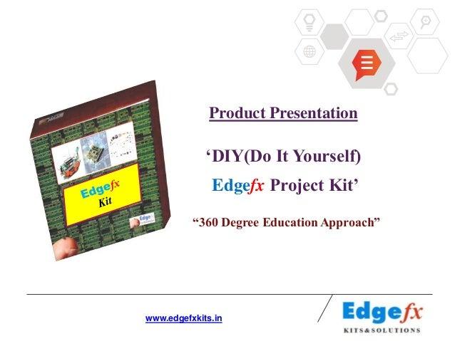 "Product Presentation                          ""DIY(Do It Yourself)Edgefx Kit                 Edgefx Project Kit""          ..."