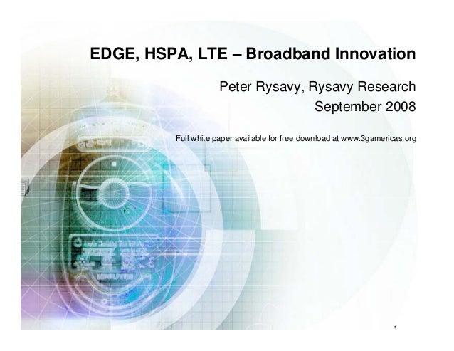 EDGE, HSPA, LTE – Broadband Innovation Peter Rysavy, Rysavy Research September 2008September 2008 Full white paper availab...