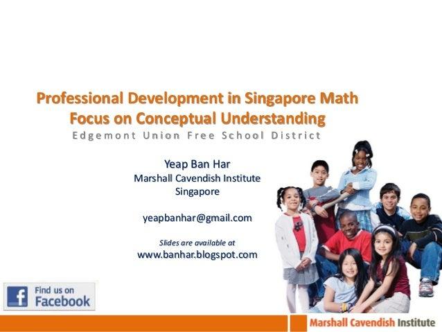 Professional Development in Singapore Math Focus on Conceptual Understanding Edgemont Union Free School District  Yeap Ban...