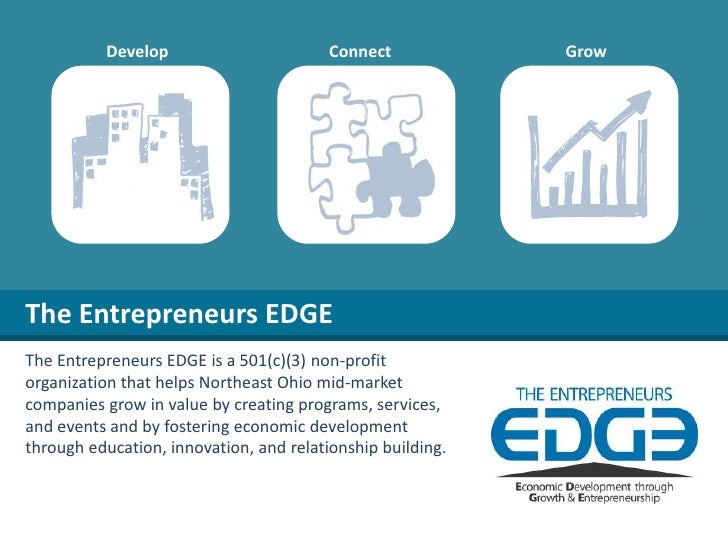 Develop<br />Connect<br />Grow<br />The Entrepreneurs EDGE<br />The Entrepreneurs EDGE is a 501(c)(3) non-profit organizat...