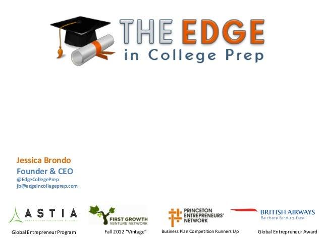 Jessica Brondo Founder & CEO @EdgeCollegePrep jb@edgeincollegeprep.com Global Entrepreneur AwardBusiness Plan Competition ...