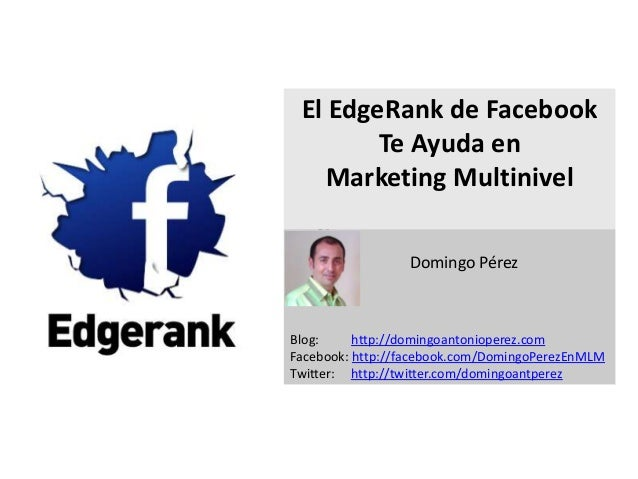 El EdgeRank de Facebook        Te Ayuda en    Marketing Multinivel   s                 Domingo PérezBlog:     http://domin...