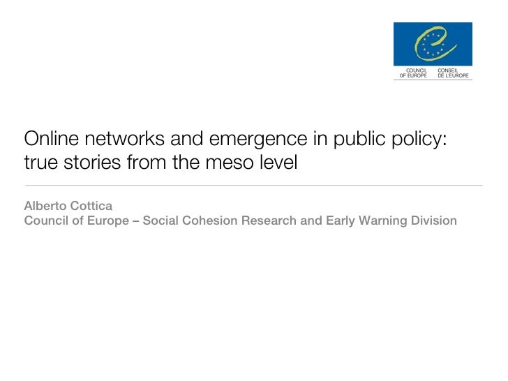 Online networks and emergence in public policy:true stories from the meso levelAlberto CotticaCouncil of Europe – Social C...