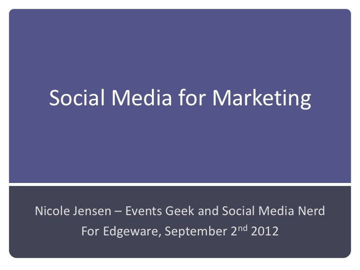 Social Media for MarketingNicole Jensen – Events Geek and Social Media Nerd        For Edgeware, September 2nd 2012