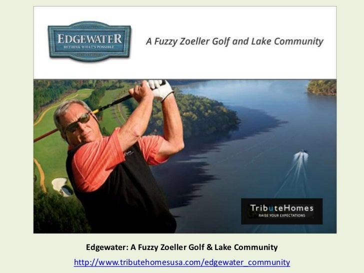 Edgewater: A Fuzzy Zoeller Golf & Lake Communityhttp://www.tributehomesusa.com/edgewater_community