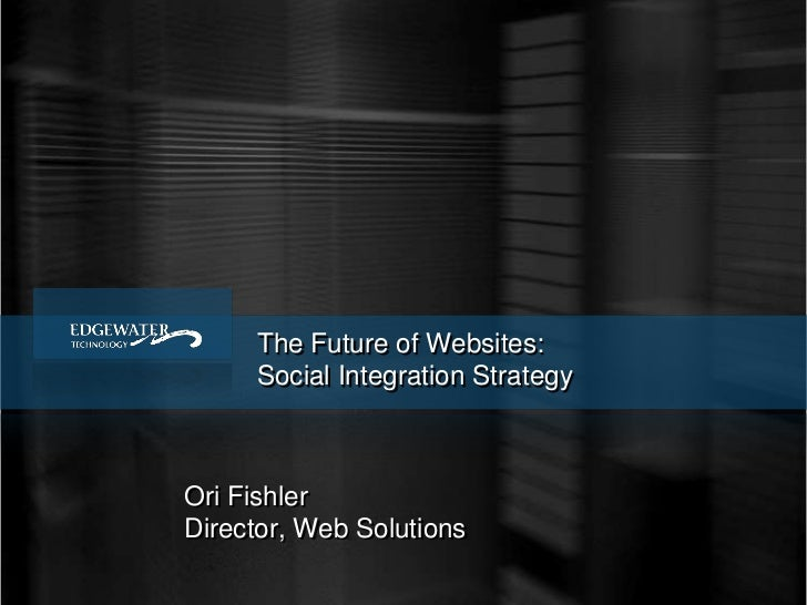 The Future of Websites:<br />Social Integration Strategy<br />Ori Fishler<br />Director, Web Solutions<br />