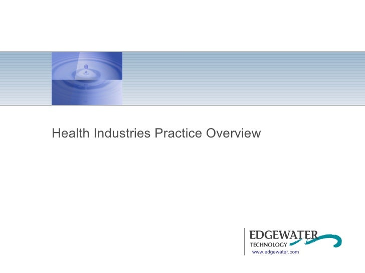 Health Industries Practice Overview www.edgewater.com