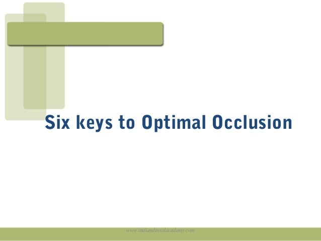 Six keys to Optimal Occlusion  www.indiandentalacademy.com
