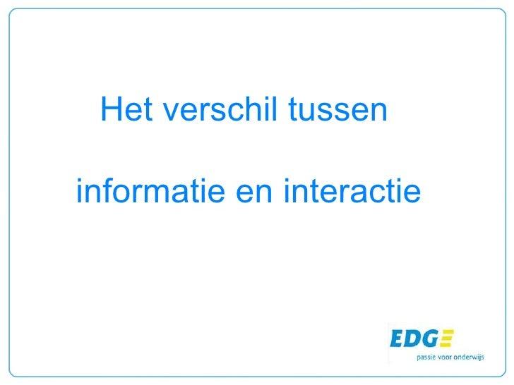 EDG: Het verschil tussen informatie en interactie
