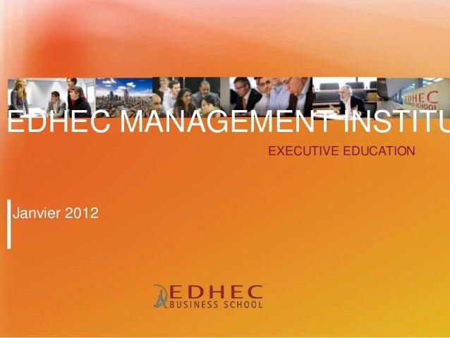 EXECUTIVE EDUCATION Janvier 2012 EDHEC MANAGEMENT INSTITU
