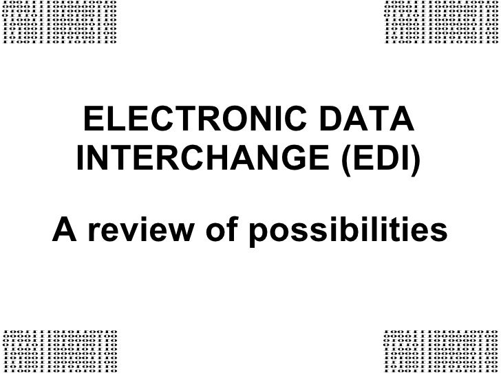 ELECTRONIC DATA INTERCHANGE (EDI) A review of possibilities