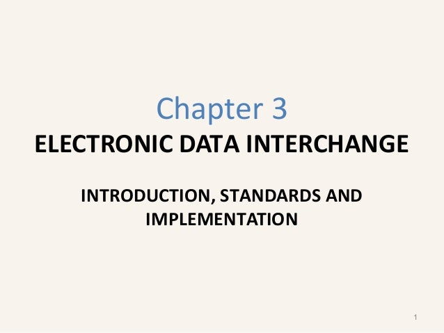 Chapter 3 ELECTRONIC DATA INTERCHANGE INTRODUCTION, STANDARDS AND IMPLEMENTATION 1