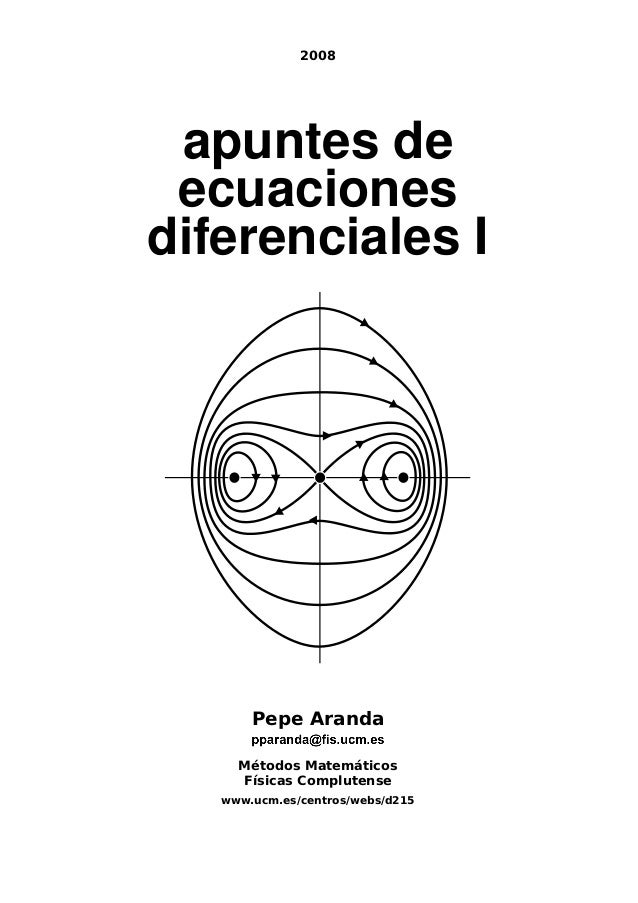 2008 apuntes de ecuaciones diferenciales I Pepe Aranda Métodos Matemáticos Físicas Complutense www.ucm.es/centros/webs/d215