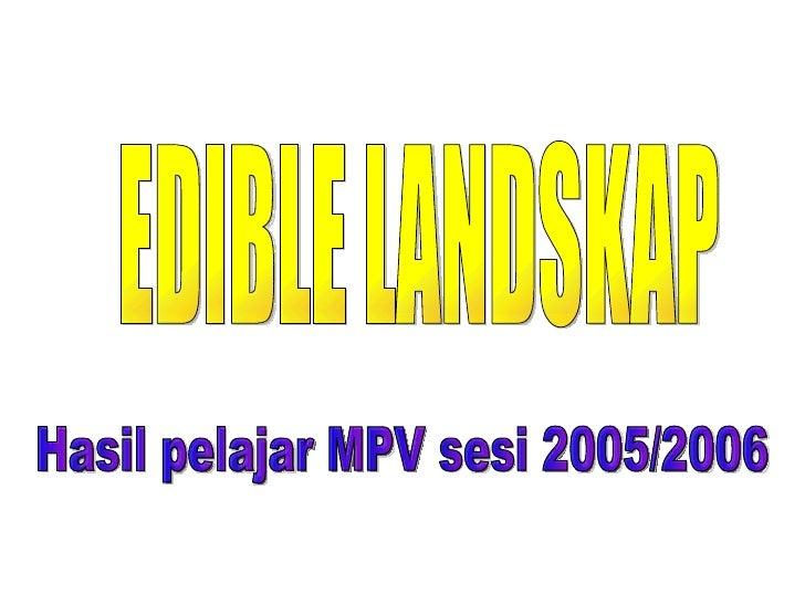 EDIBLE LANDSKAP Hasil pelajar MPV sesi 2005/2006