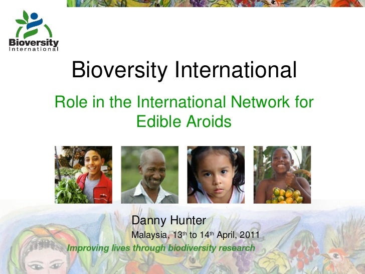 Bioversity International Role in the International Network for Edible Aroids Danny Hunter Malaysia, 13 th  to 14 th  April...