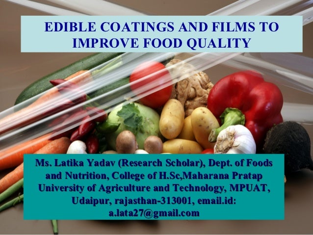 EDIBLE COATINGS AND FILMS TO    IMPROVE FOOD QUALITYMs. Latika Yadav (Research Scholar), Dept. of Foods and Nutrition, Col...