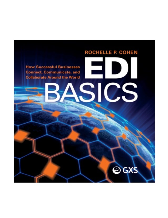 1. What Is EDI?  13  The Benefits of EDI EDI has helped simplify and improve commerce between trading partners for more th...