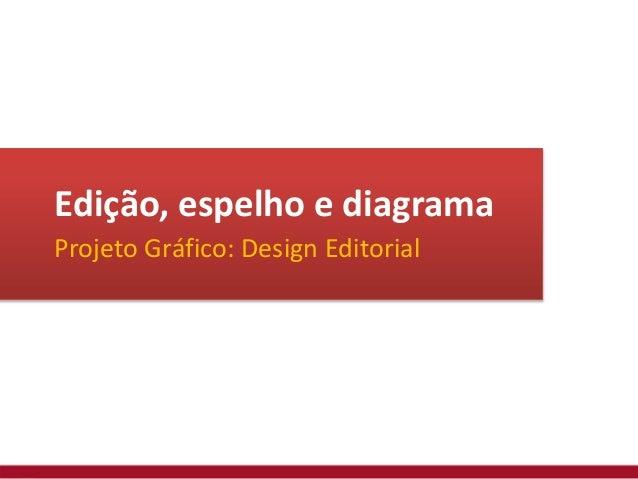 Edição, espelho e diagrama Projeto Gráfico: Design Editorial