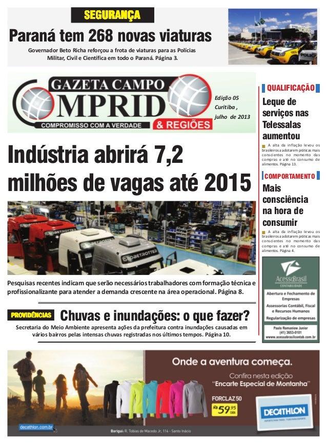 Julho de 2013 | página 1 QUALIFICAÇÃO Chuvas e inundações: o que fazer? Indústria abrirá 7,2 milhões de vagas até 2015 Pes...
