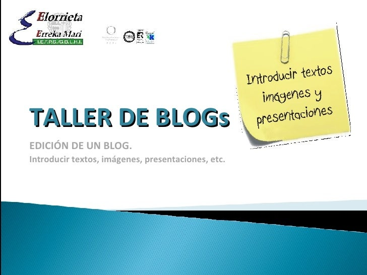 TALLER DE BLOGs EDICIÓN  DE UN BLOG . Introducir textos, imágenes, presentaciones, etc.