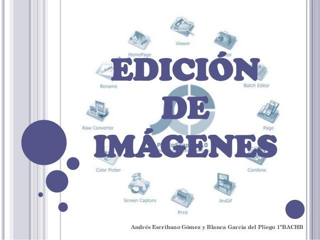 EDICIÓN   DEIMÁGENES Andrés Escribano Gómez y Blanca García del Pliego 1ºBACHB