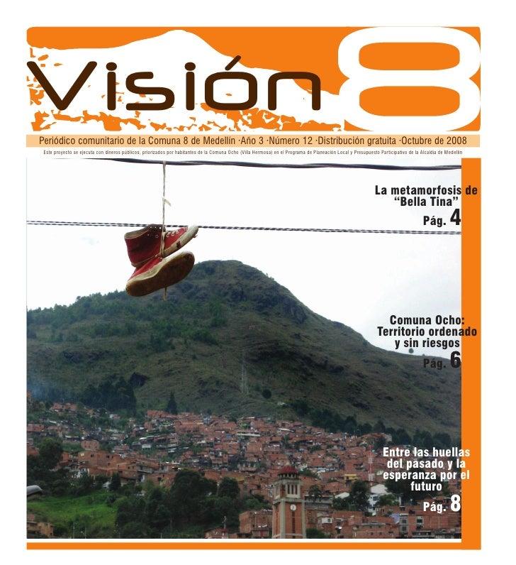 Visión Periódico comunitario de la Comuna 8 de Medellín ·Año 3 ·Número 12 ·Distribución gratuita ·Octubre de 2008  Este pr...