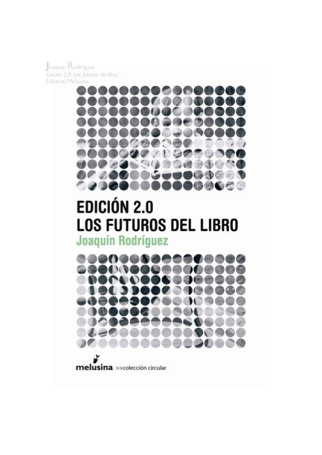 Joaquín Rodríguez Edición 2.0. Los futuros del libro Editorial Melusina