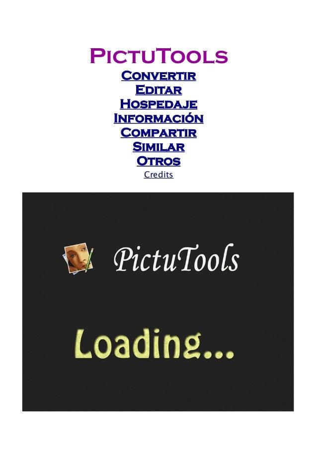 PictuTools  Convertir  Editar  Hospedaje  Información  Compartir  Similar  Otros  Credits