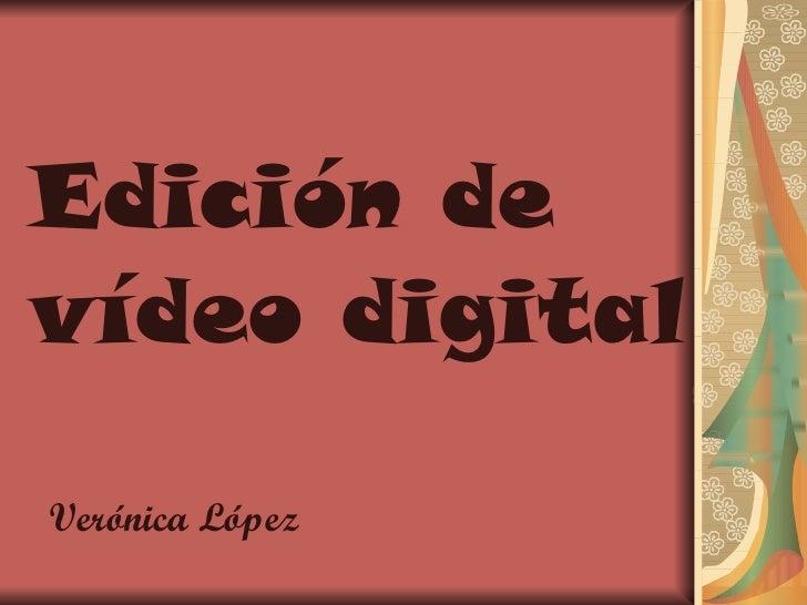 Edición de vídeo digital Verónica López