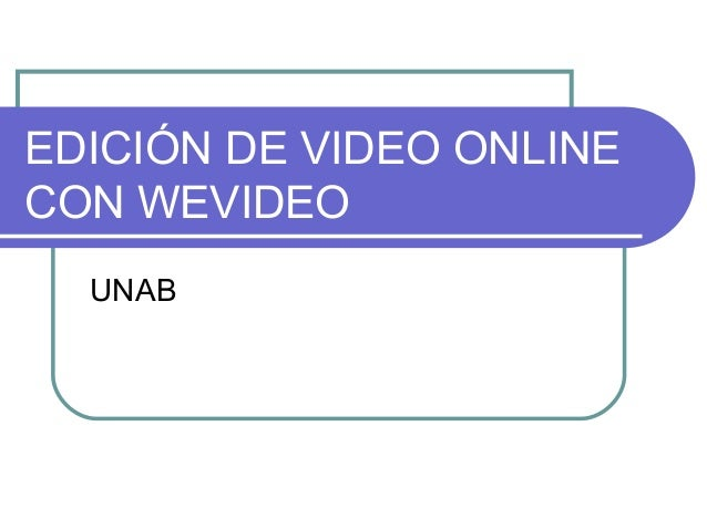 EDICIÓN DE VIDEO ONLINECON WEVIDEO  UNAB