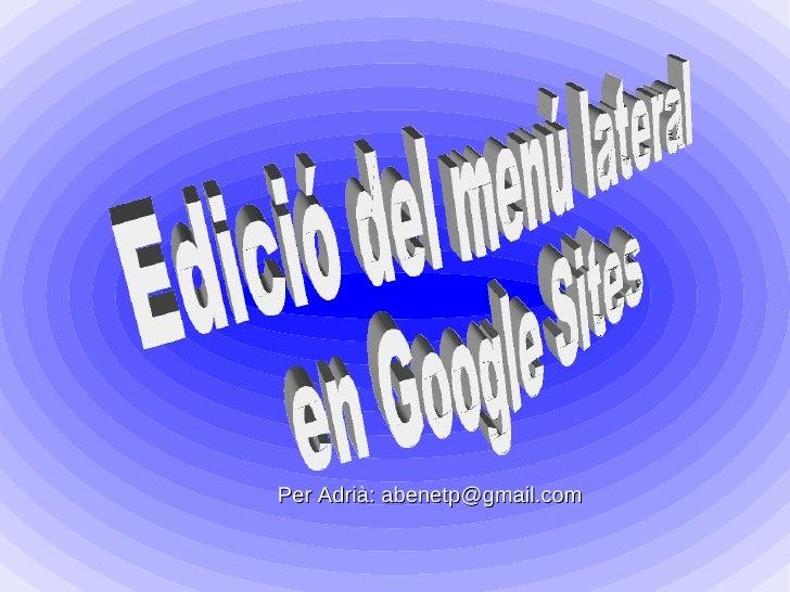 Per Adrià: abenetp@gmail.com Edició del menú lateral en Google Sites