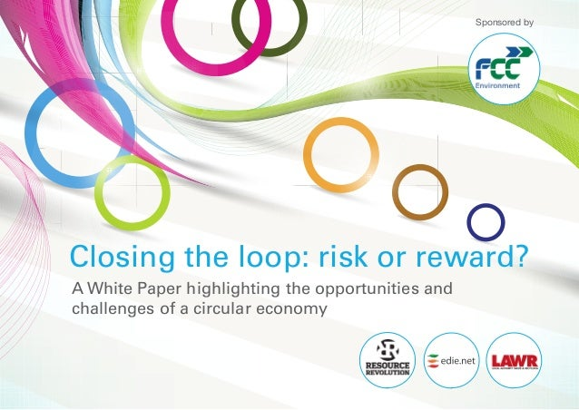 Sponsored byClosing the loop: risk or reward?A White Paper highlighting the opportunities andchallenges of a circular econ...