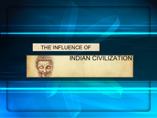 THE INFLUENCE OF INDIAN CIVILIZATION - History1
