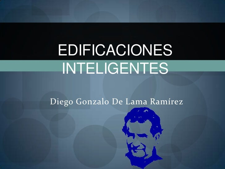 Edificaciones Inteligentes<br />Diego Gonzalo De Lama Ramírez<br />