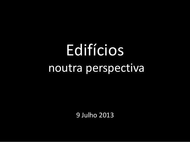 Edifícios noutra perspectiva 9 Julho 2013