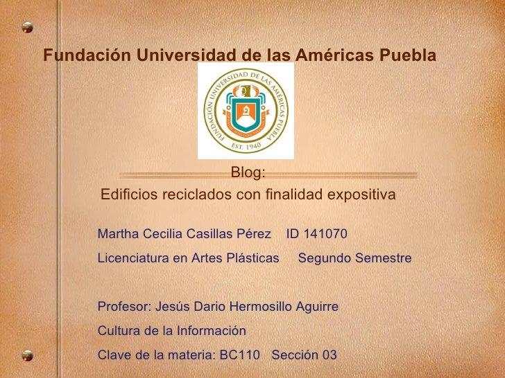 Fundaci ón Universidad de las Américas Puebla Blog: Edificios reciclados con finalidad expositiva Martha Cecilia Casillas ...