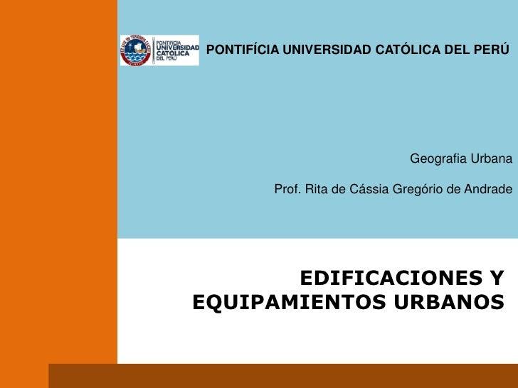 PONTIFÍCIA UNIVERSIDAD CATÓLICA DEL PERÚ<br />Geografia Urbana<br /...