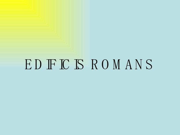 EDIFICIS ROMANS